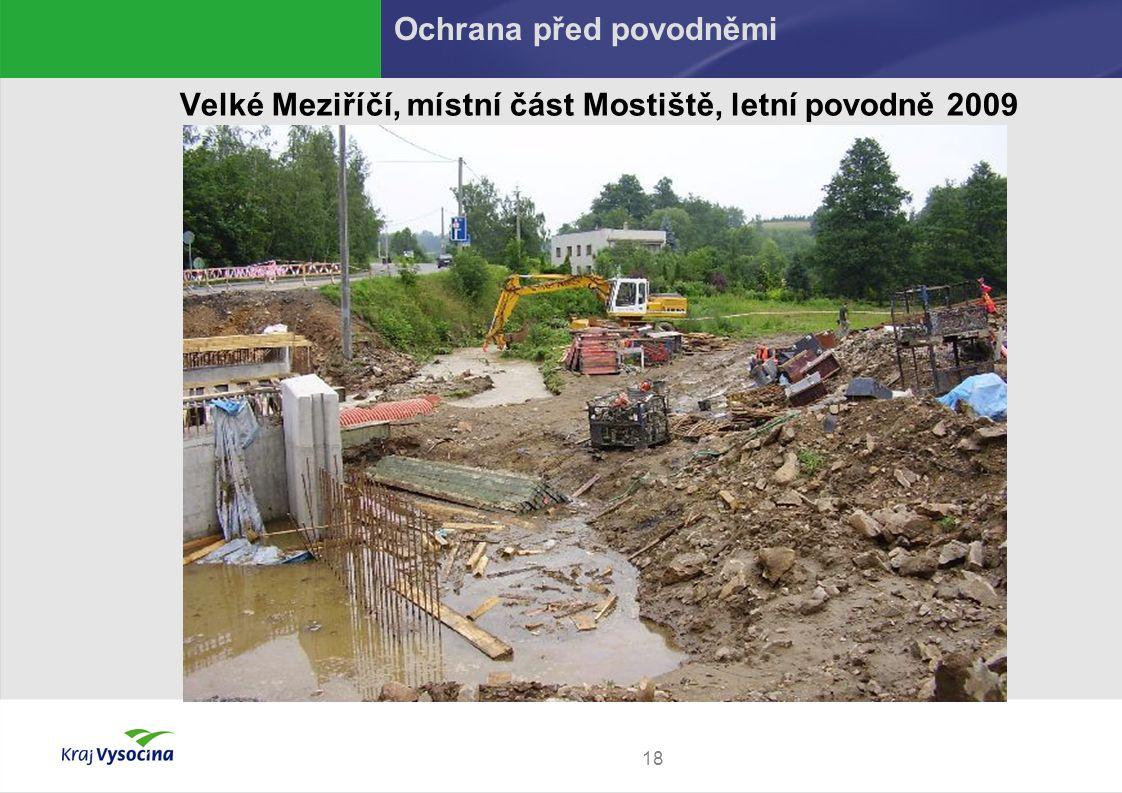 18 Velké Meziříčí, místní část Mostiště, letní povodně 2009 Ochrana před povodněmi