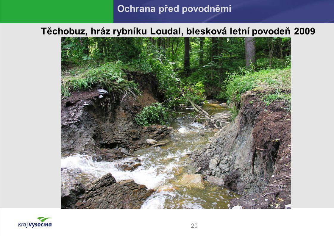 20 Těchobuz, hráz rybníku Loudal, blesková letní povodeň 2009 Ochrana před povodněmi