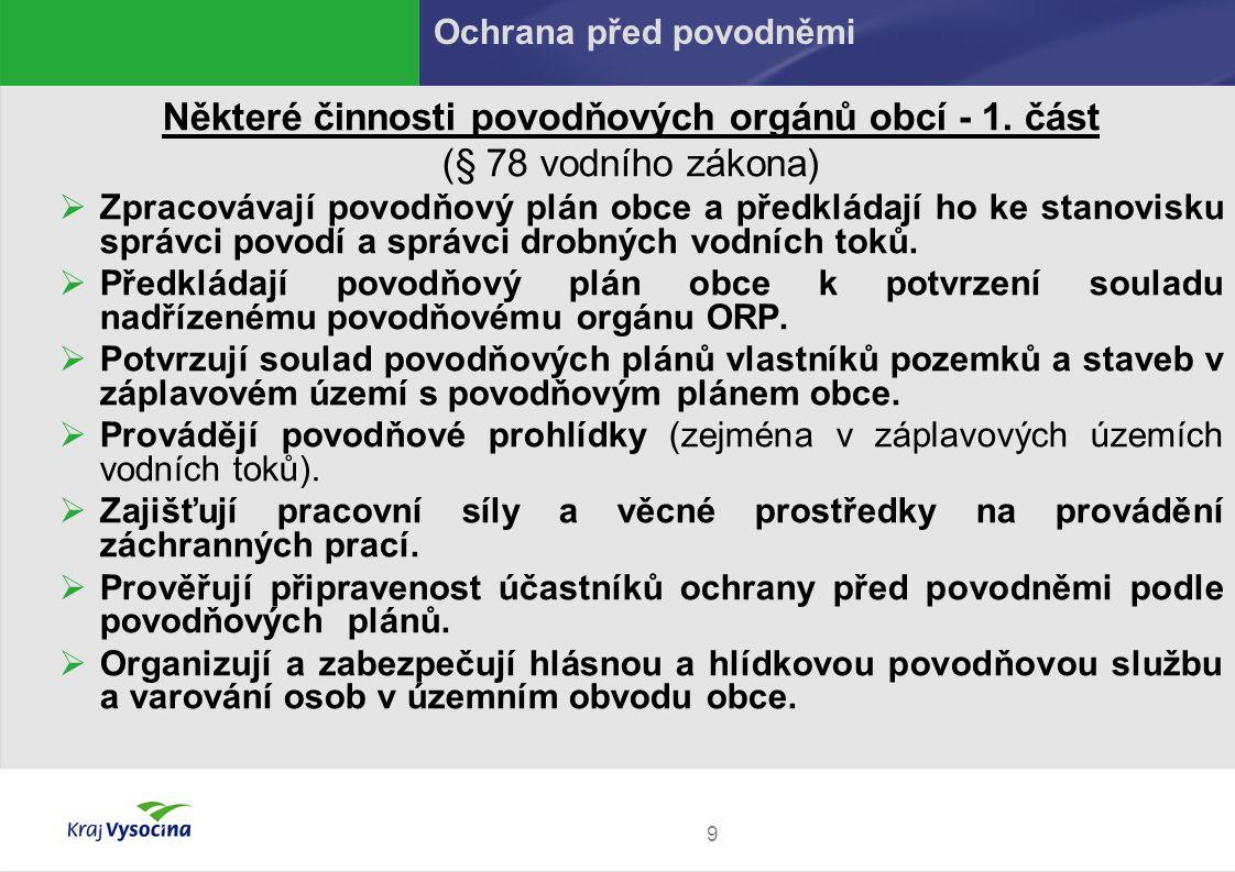 9 Některé činnosti povodňových orgánů obcí - 1. část (§ 78 vodního zákona)  Zpracovávají povodňový plán obce a předkládají ho ke stanovisku správci p