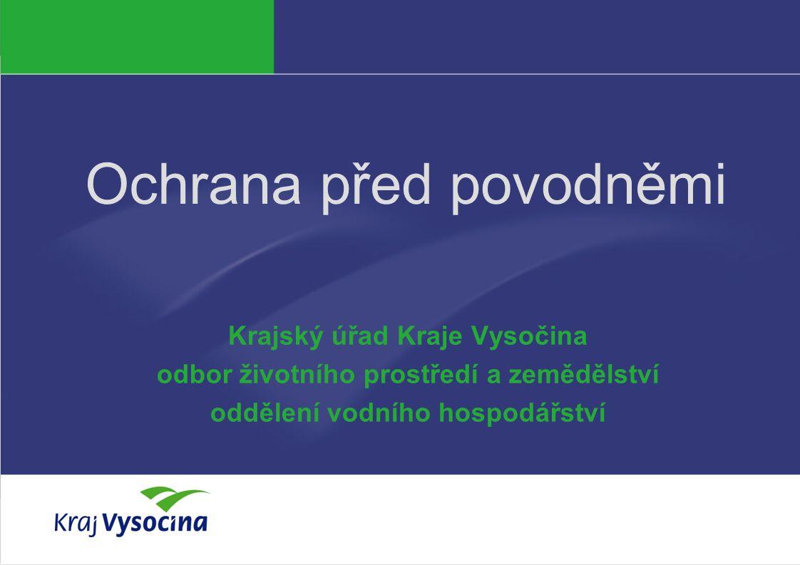 Ochrana před povodněmi Krajský úřad Kraje Vysočina odbor životního prostředí a zemědělství oddělení vodního hospodářství