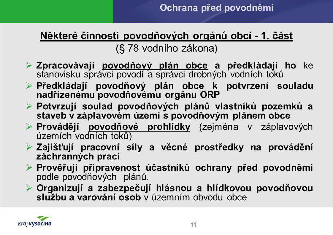 Některé činnosti povodňových orgánů obcí - 1. část (§ 78 vodního zákona)  Zpracovávají povodňový plán obce a předkládají ho ke stanovisku správci pov