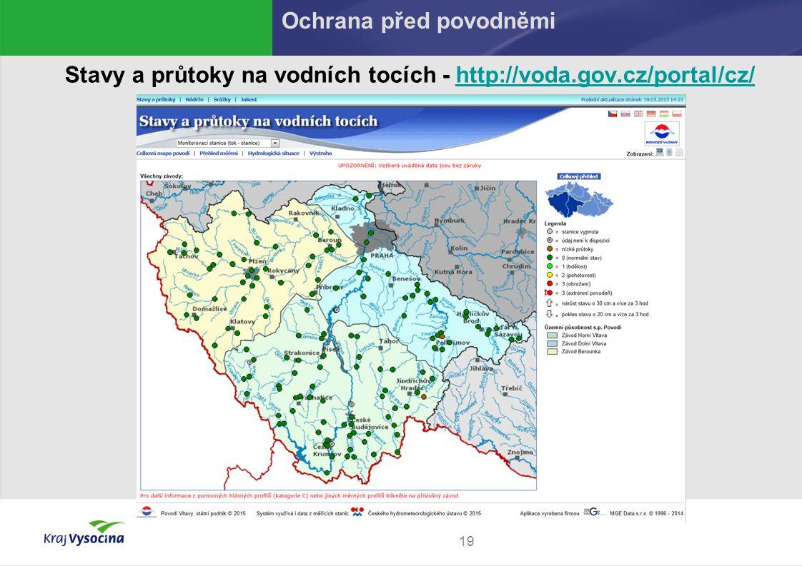 19 Stavy a průtoky na vodních tocích - http://voda.gov.cz/portal/cz/http://voda.gov.cz/portal/cz/ Ochrana před povodněmi