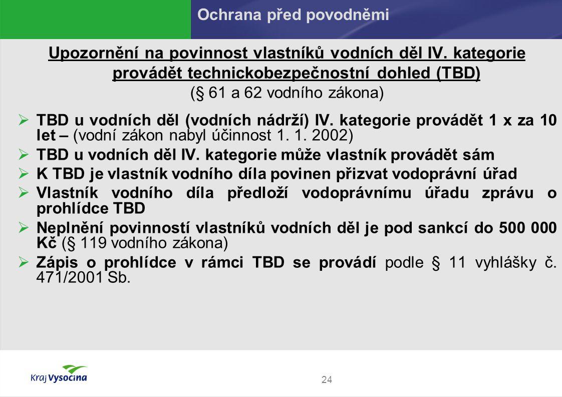 24 Upozornění na povinnost vlastníků vodních děl IV. kategorie provádět technickobezpečnostní dohled (TBD) (§ 61 a 62 vodního zákona)  TBD u vodních