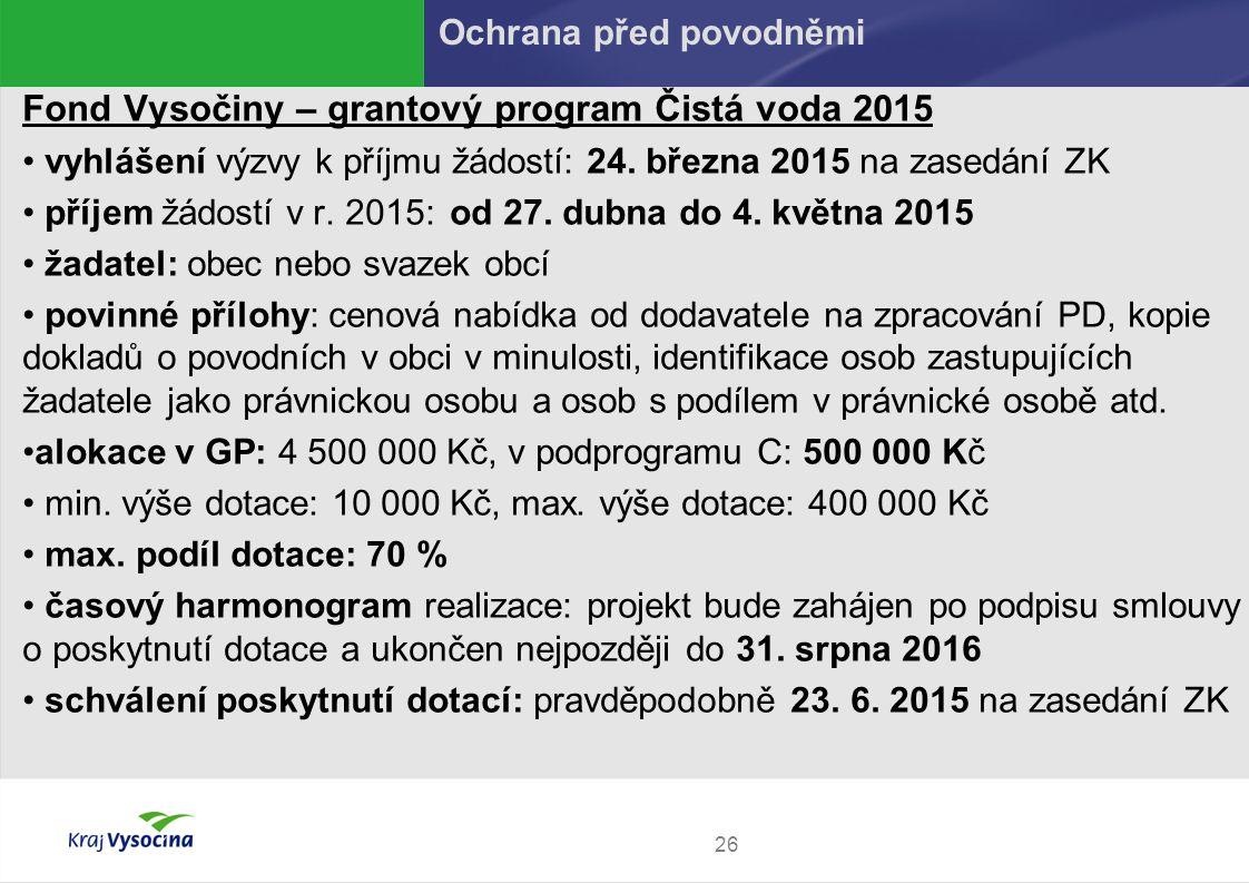 26 Fond Vysočiny – grantový program Čistá voda 2015 vyhlášení výzvy k příjmu žádostí: 24. března 2015 na zasedání ZK příjem žádostí v r. 2015:od 27. d