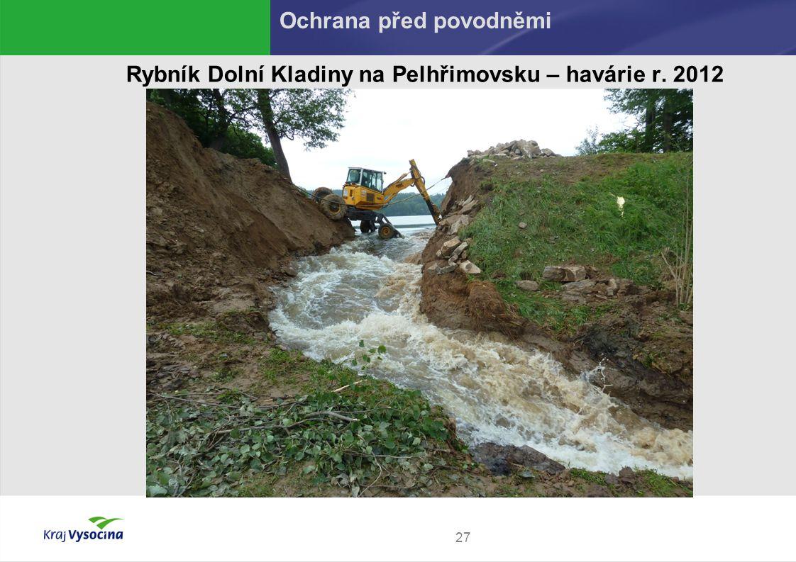 27 Rybník Dolní Kladiny na Pelhřimovsku – havárie r. 2012 Ochrana před povodněmi