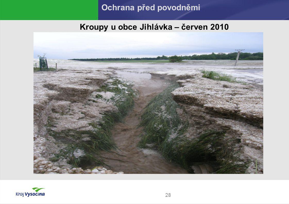 28 Kroupy u obce Jihlávka – červen 2010 Ochrana před povodněmi
