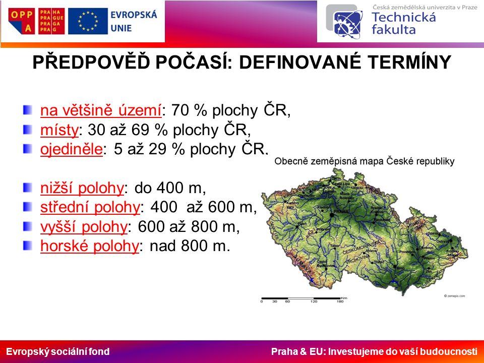 Evropský sociální fond Praha & EU: Investujeme do vaší budoucnosti PŘEDPOVĚĎ POČASÍ: DEFINOVANÉ TERMÍNY na většině území: 70 % plochy ČR, místy: 30 až 69 % plochy ČR, ojediněle: 5 až 29 % plochy ČR, nižší polohy: do 400 m, střední polohy: 400 až 600 m, vyšší polohy: 600 až 800 m, horské polohy: nad 800 m.