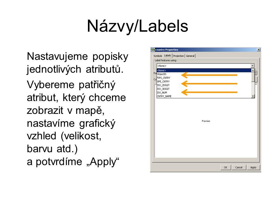 Názvy/Labels Nastavujeme popisky jednotlivých atributů. Vybereme patřičný atribut, který chceme zobrazit v mapě, nastavíme grafický vzhled (velikost,