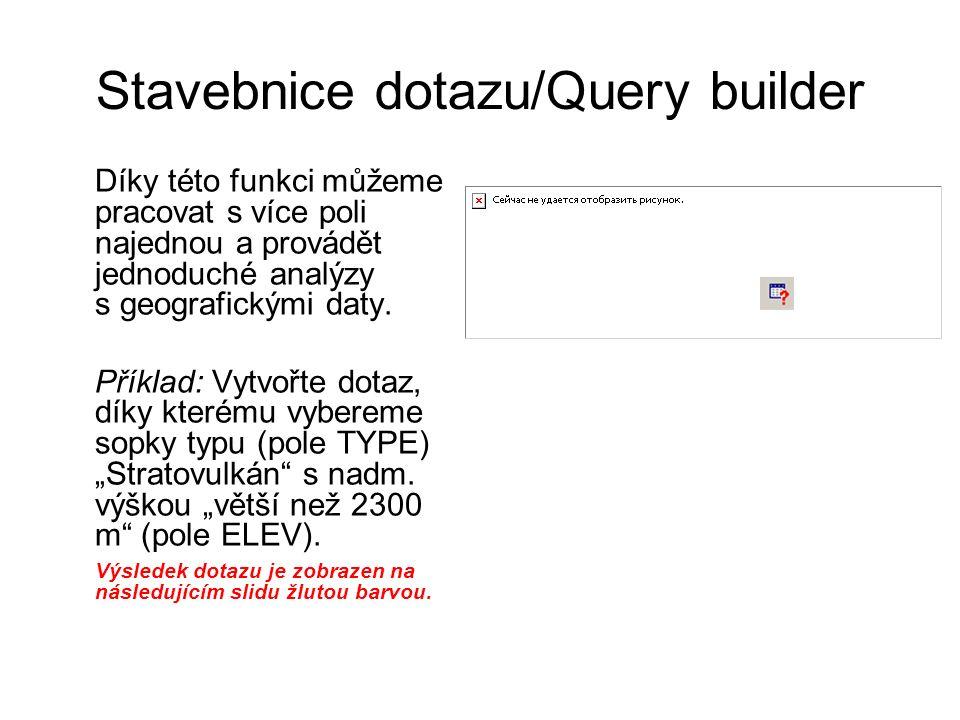 Stavebnice dotazu/Query builder Díky této funkci můžeme pracovat s více poli najednou a provádět jednoduché analýzy s geografickými daty. Příklad: Vyt