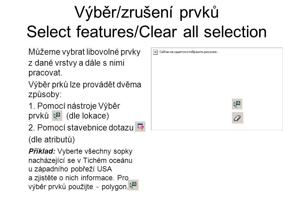 Výběr/zrušení prvků Select features/Clear all selection Můžeme vybrat libovolné prvky z dané vrstvy a dále s nimi pracovat. Výběr prků lze provádět dv