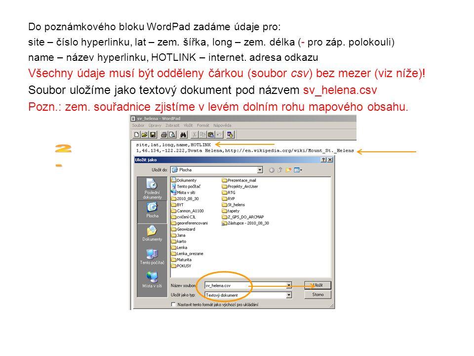Do poznámkového bloku WordPad zadáme údaje pro: site – číslo hyperlinku, lat – zem. šířka, long – zem. délka (- pro záp. polokouli) name – název hyper