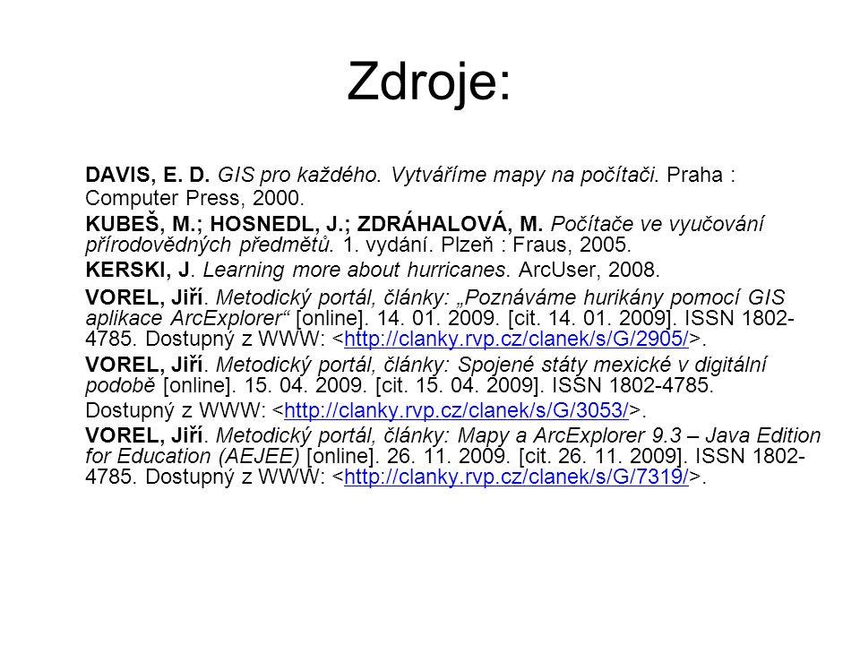 Zdroje: DAVIS, E. D. GIS pro každého. Vytváříme mapy na počítači. Praha : Computer Press, 2000. KUBEŠ, M.; HOSNEDL, J.; ZDRÁHALOVÁ, M. Počítače ve vyu