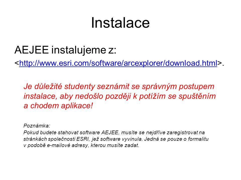 Instalace AEJEE instalujeme z:.http://www.esri.com/software/arcexplorer/download.html Je důležité studenty seznámit se správným postupem instalace, aby nedošlo později k potížím se spuštěním a chodem aplikace.