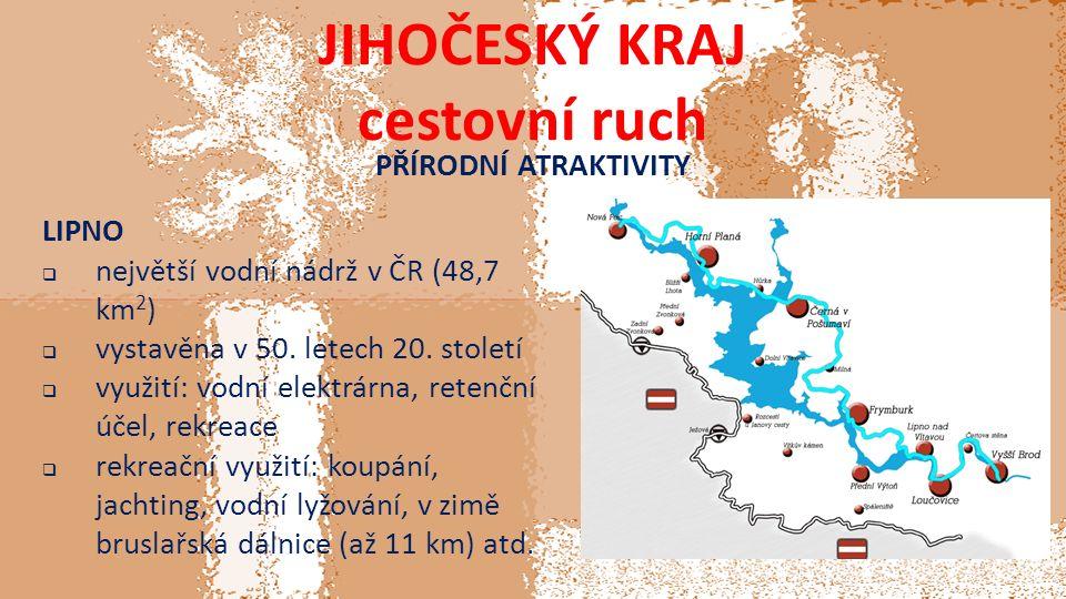 JIHOČESKÝ KRAJ cestovní ruch PŘÍRODNÍ ATRAKTIVITY LIPNO  největší vodní nádrž v ČR (48,7 km 2 )  vystavěna v 50.