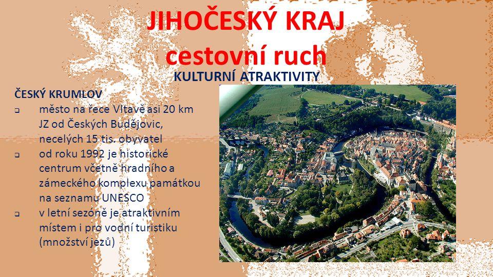 JIHOČESKÝ KRAJ cestovní ruch KULTURNÍ ATRAKTIVITY ČESKÝ KRUMLOV  město na řece Vltavě asi 20 km JZ od Českých Budějovic, necelých 15 tis.
