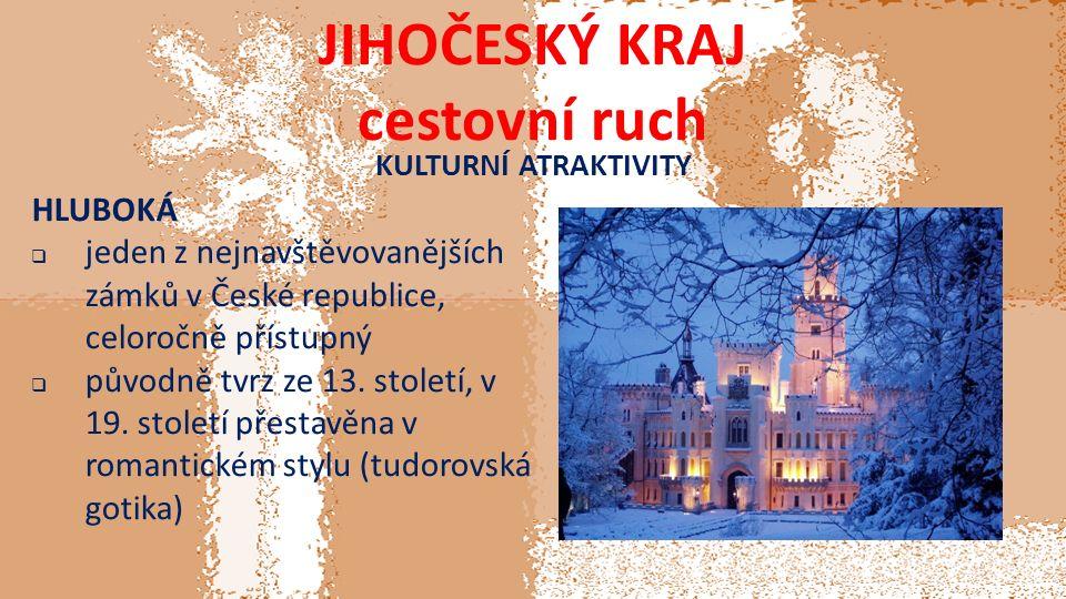 JIHOČESKÝ KRAJ cestovní ruch KULTURNÍ ATRAKTIVITY HLUBOKÁ  jeden z nejnavštěvovanějších zámků v České republice, celoročně přístupný  původně tvrz ze 13.