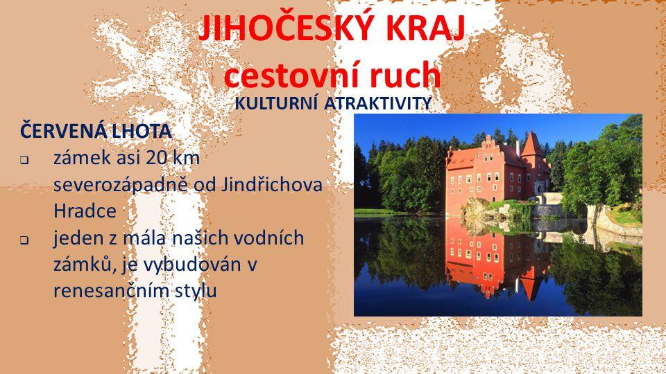 JIHOČESKÝ KRAJ cestovní ruch KULTURNÍ ATRAKTIVITY ČERVENÁ LHOTA  zámek asi 20 km severozápadně od Jindřichova Hradce  jeden z mála našich vodních zámků, je vybudován v renesančním stylu