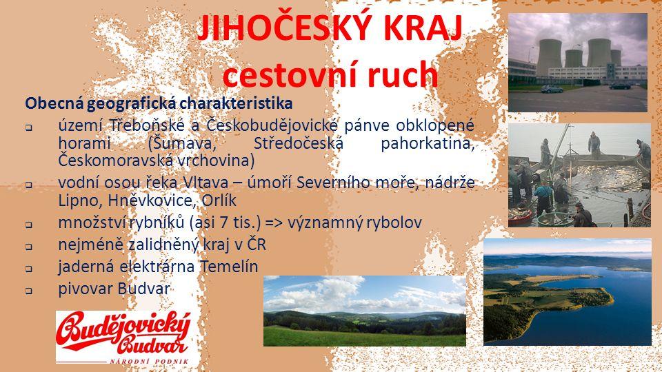 JIHOČESKÝ KRAJ cestovní ruch Obecná geografická charakteristika  území Třeboňské a Českobudějovické pánve obklopené horami (Šumava, Středočeská pahorkatina, Českomoravská vrchovina)  vodní osou řeka Vltava – úmoří Severního moře, nádrže Lipno, Hněvkovice, Orlík  množství rybníků (asi 7 tis.) => významný rybolov  nejméně zalidněný kraj v ČR  jaderná elektrárna Temelín  pivovar Budvar