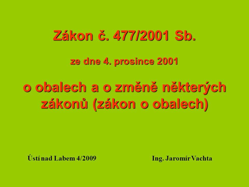 Zákon č. 477/2001 Sb. ze dne 4. prosince 2001 o obalech a o změně některých zákonů (zákon o obalech) Ústí nad Labem 4/2009Ing. Jaromír Vachta