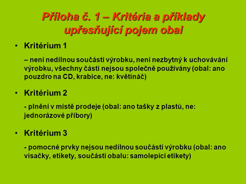 Příloha č. 1 – Kritéria a příklady upřesňující pojem obal Kritérium 1 – není nedílnou součástí výrobku, není nezbytný k uchovávání výrobku, všechny čá