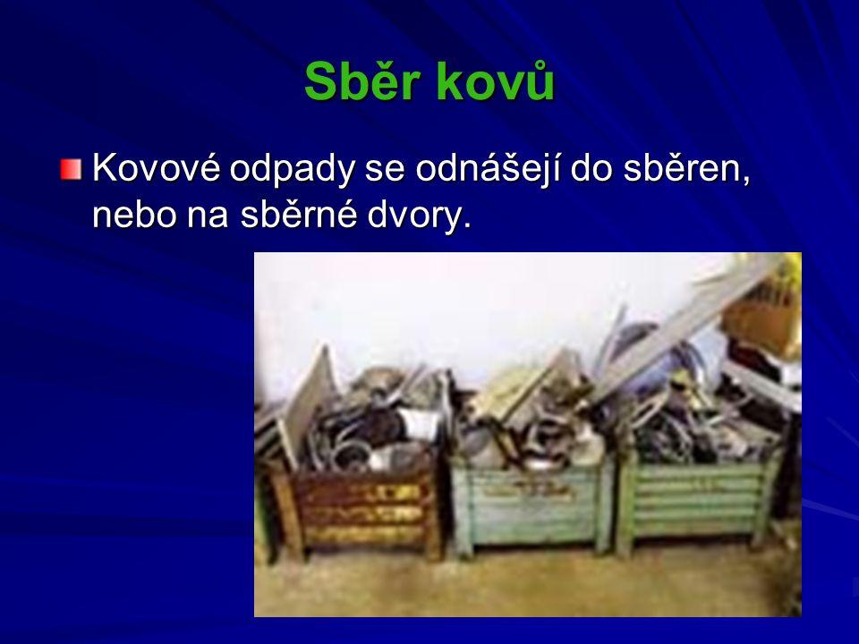 Sběr kovů Kovové odpady se odnášejí do sběren, nebo na sběrné dvory.