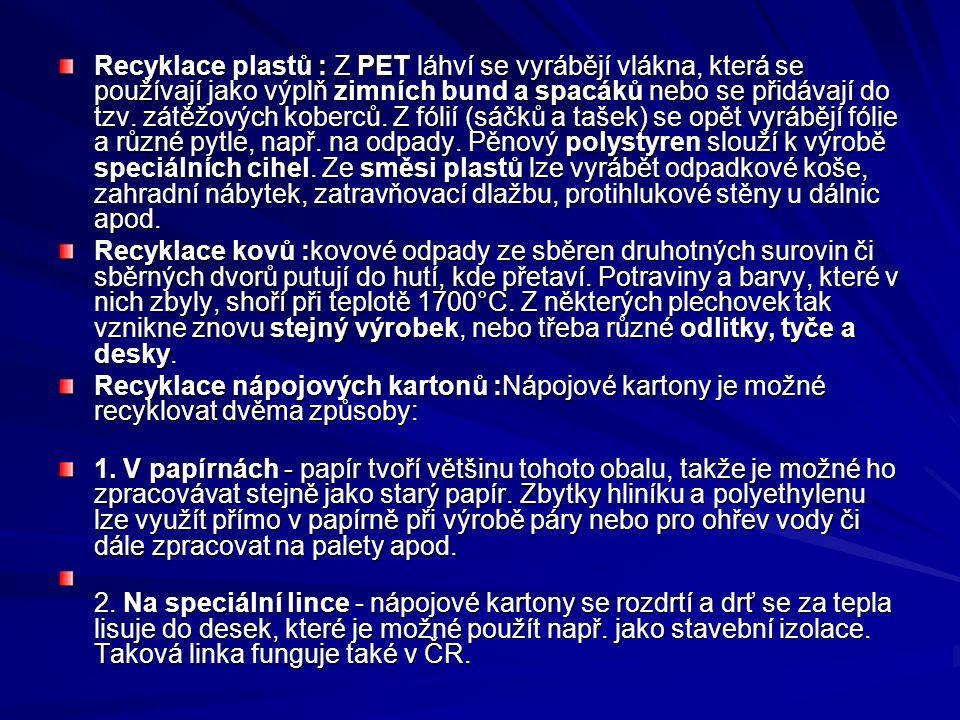 Recyklace plastů : Z PET láhví se vyrábějí vlákna, která se používají jako výplň zimních bund a spacáků nebo se přidávají do tzv. zátěžových koberců.