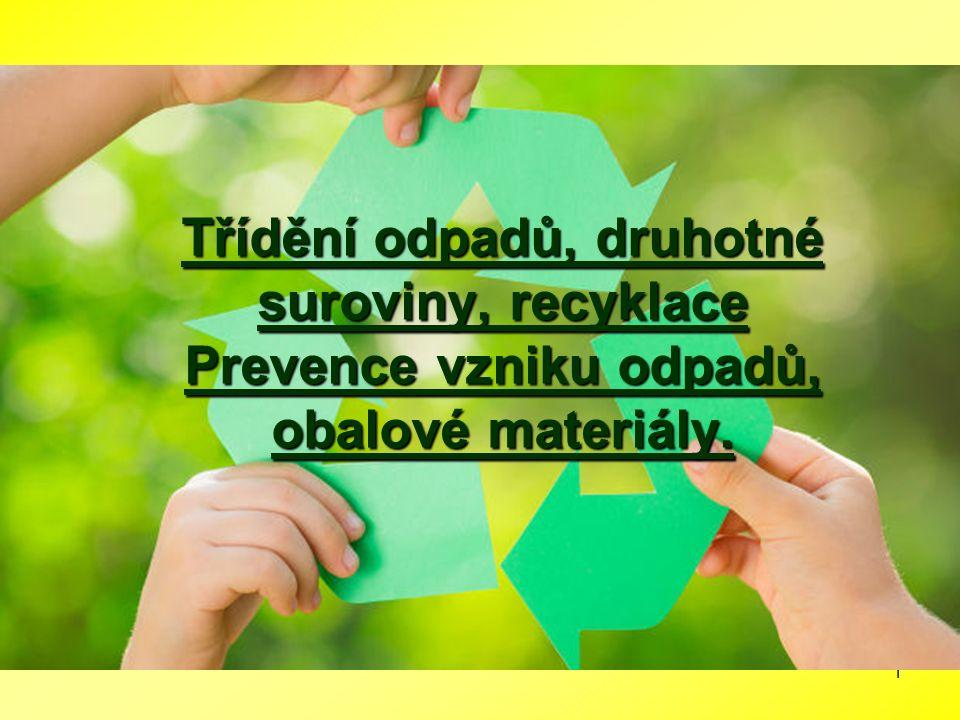 2 Odpady nebo druhotné suroviny Dokonalá technika a technologie – velmi dobrá životní úroveň Blahobyt – velké množství odpadů Využívání odpadu jako obnovitelného zdroje druhotných surovin Terapie planety :  Recyklace odpadů z výrob a spotřeby  Nízkoodpadové technologie  Bezodpadové technologie