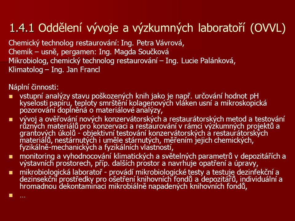 1.4.1 1.4.1 Oddělení vývoje a výzkumných laboratoří (OVVL) Chemický technolog restaurování: Ing.