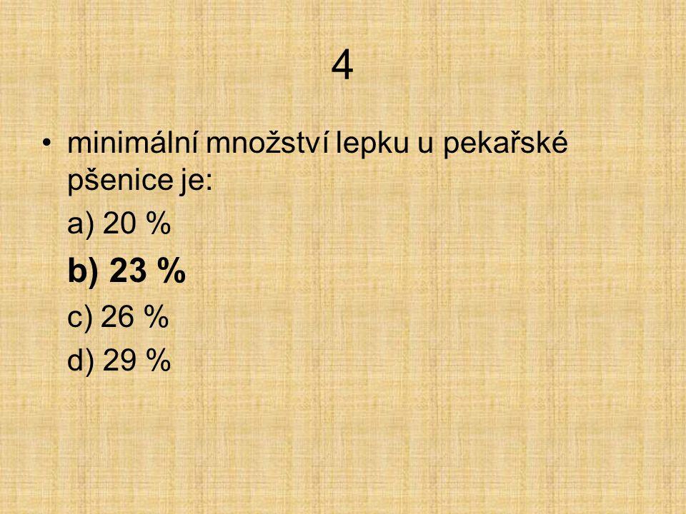 4 minimální množství lepku u pekařské pšenice je: a) 20 % b) 23 % c) 26 % d) 29 %