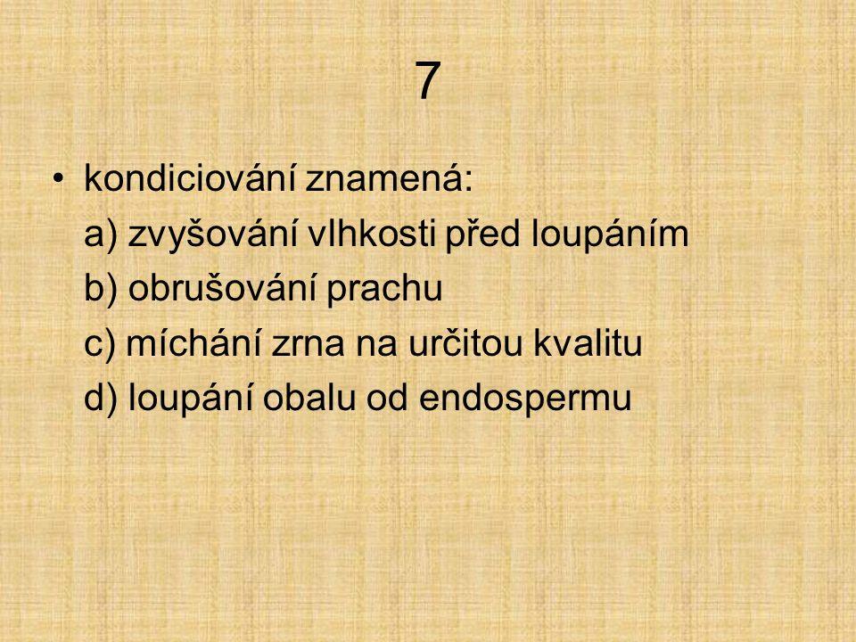 8 luštění znamená: a) mletí krupice na mouku hladkou a polohrubou b) oddělování krupice od šrotu c) drcení endospermu na šrot d) závěrečné mletí