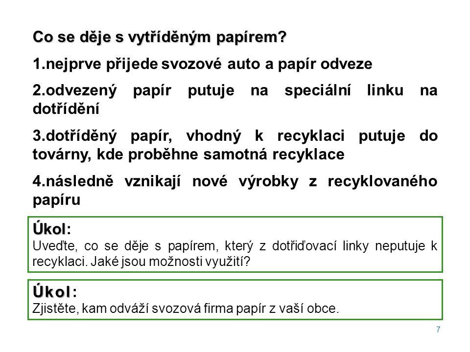 Co se děje s vytříděným papírem? 1.nejprve přijede svozové auto a papír odveze 2.odvezený papír putuje na speciální linku na dotřídění 3.dotříděný pap