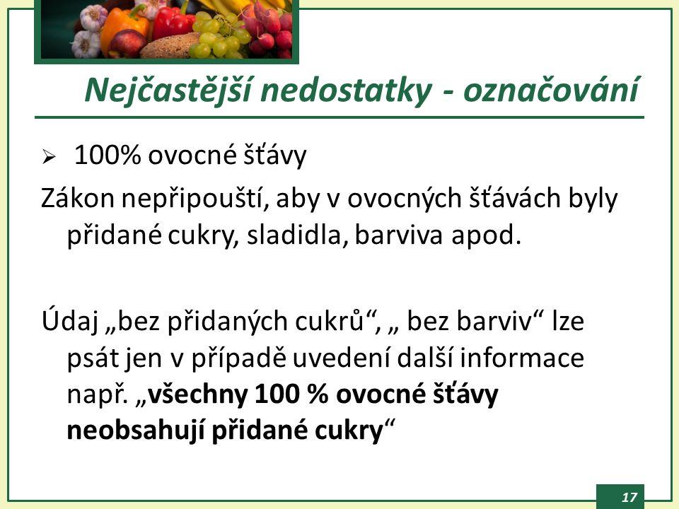 17  100% ovocné šťávy Zákon nepřipouští, aby v ovocných šťávách byly přidané cukry, sladidla, barviva apod.