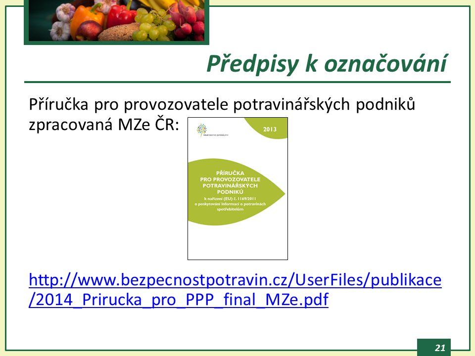 21 Příručka pro provozovatele potravinářských podniků zpracovaná MZe ČR: http://www.bezpecnostpotravin.cz/UserFiles/publikace /2014_Prirucka_pro_PPP_final_MZe.pdf Předpisy k označování