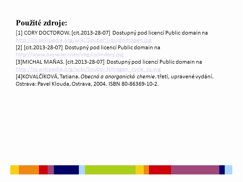 Použité zdroje : [ 1] CORY DOCTOROW. [cit.2013-28-07] Dostupný pod licencí Public domain na.
