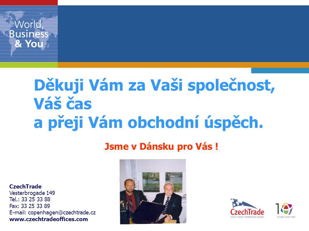 CzechTrade Vesterbrogade 149 Tel.: 33 25 33 88 Fax: 33 25 33 89 E-mail: copenhagen@czechtrade.cz www.czechtradeoffices.com Děkuji Vám za Vaši společnost, Váš čas a přeji Vám obchodní úspěch.