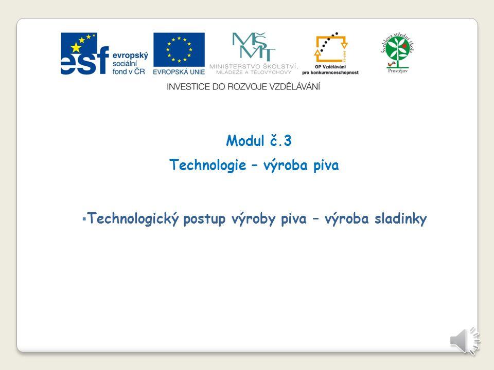 Slide 1 Modul č.3 Technologie – výroba piva  Technologický postup výroby piva – výroba sladinky