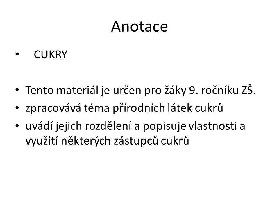Anotace CUKRY Tento materiál je určen pro žáky 9.ročníku ZŠ.