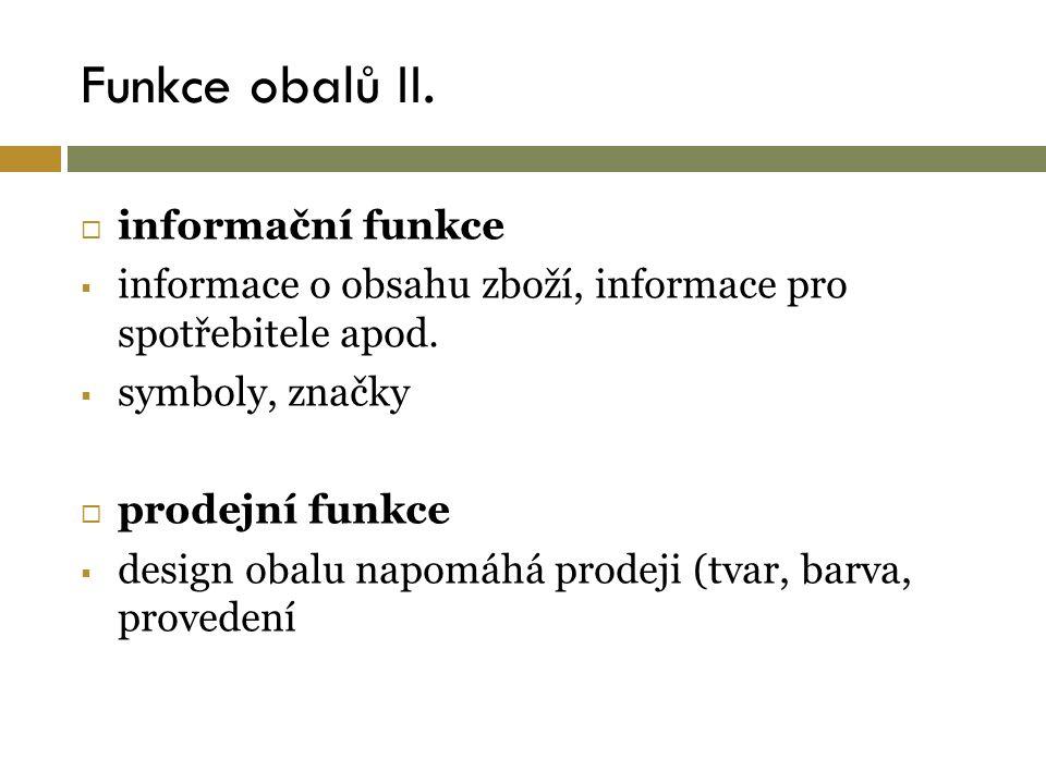 Funkce obalů II.  informační funkce  informace o obsahu zboží, informace pro spotřebitele apod.