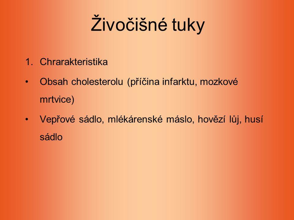 Živočišné tuky 1.Chrarakteristika Obsah cholesterolu (příčina infarktu, mozkové mrtvice) Vepřové sádlo, mlékárenské máslo, hovězí lůj, husí sádlo