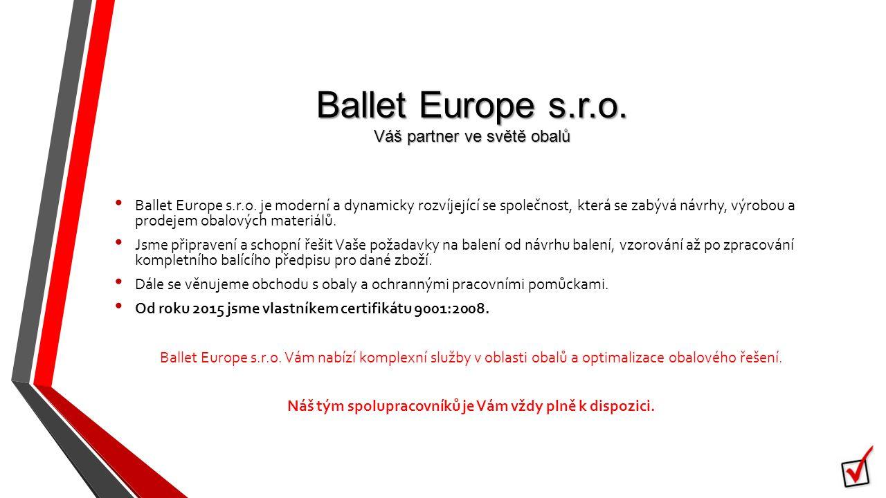Ballet Europe s.r.o. Váš partner ve světě obalů Ballet Europe s.r.o.