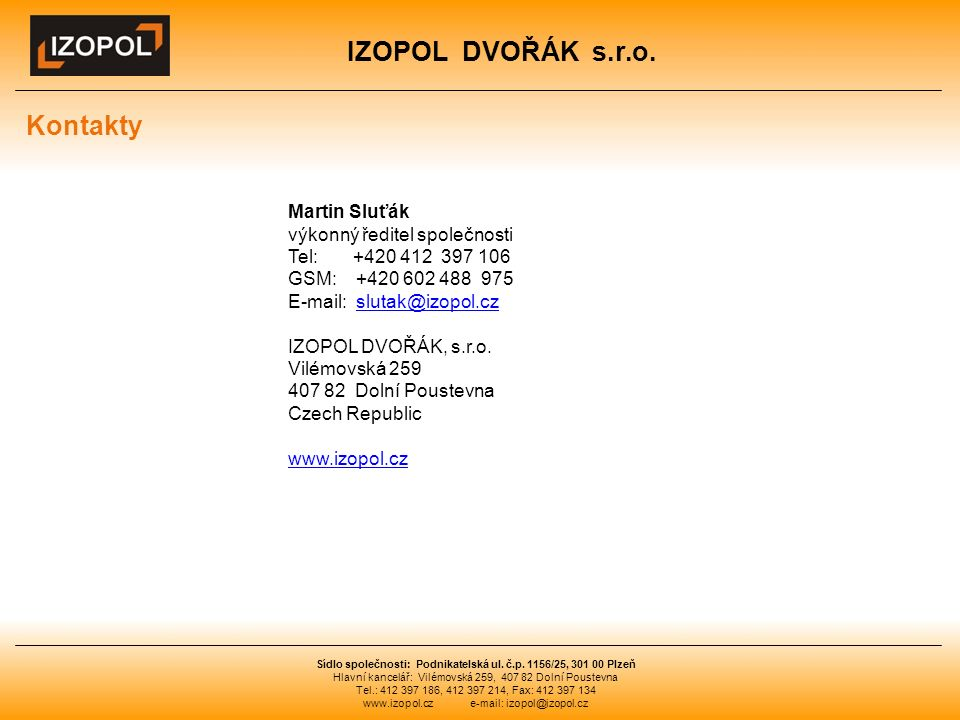 IZOPOL DVOŘÁK s.r.o. Sídlo společnosti: Podnikatelská ul. č.p. 1156/25, 301 00 Plzeň Hlavní kancelář: Vilémovská 259, 407 82 Dolní Poustevna Tel.: 412