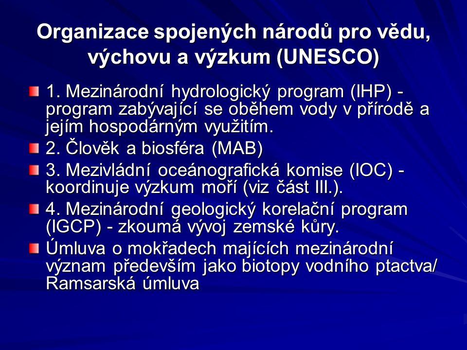 Program OSN pro životní prostředí (UNEP) Vídeňská úmluva na ochranu ozonové vrstvy Montrealský protokol o látkách, které poškozují ozonovou vrstvu Úmluva o ochraně stěhovavých druhů volně žijících živočichů Úmluva o biologické rozmanitosti Cartagenský protokol o biologické bezpečnosti Úmluva o mezinárodním obchodu ohroženými druhy volně žijících živočichů a rostlin Rámcová úmluva o ochraně a udržitelném rozvoji Karpat Basilejská úmluva o kontrole pohybu nebezpečných odpadů přes hranice států a jejich zneškodňování Rotterdamská úmluva o postupu předchozího souhlasu v mezinárodním obchodu s některými nebezpečnými chemickými látkami a přípravky na ochranu rostlin Stockholmská úmluva o persistentních organických polutantech Stockholmská úmluva o persistentních organických polutantech