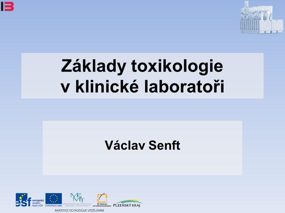 Základy toxikologie v klinické laboratoři Václav Senft