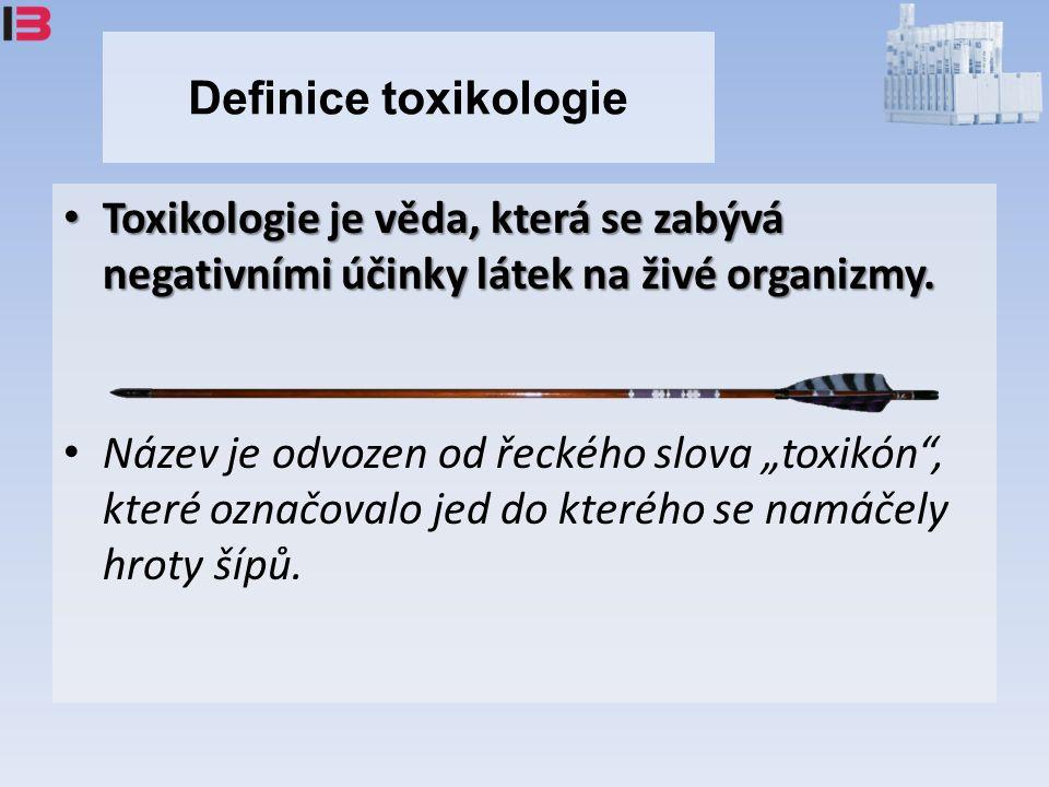Definice toxikologie Toxikologie je věda, která se zabývá negativními účinky látek na živé organizmy.