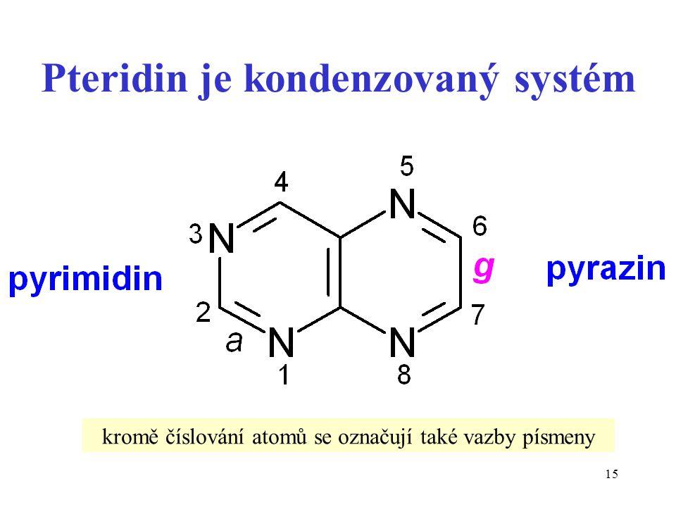 15 Pteridin je kondenzovaný systém kromě číslování atomů se označují také vazby písmeny