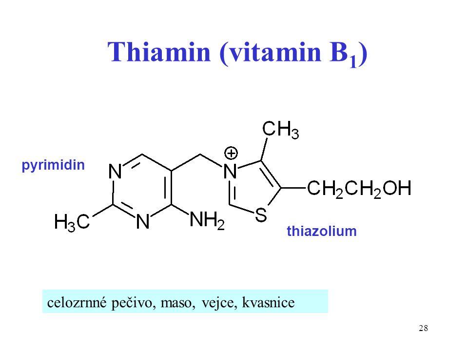 28 Thiamin (vitamin B 1 ) celozrnné pečivo, maso, vejce, kvasnice pyrimidin thiazolium