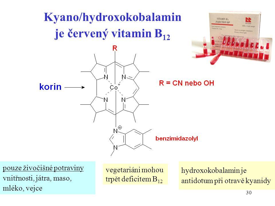 30 Kyano/hydroxokobalamin je červený vitamin B 12 pouze živočišné potraviny vnitřnosti, játra, maso, mléko, vejce vegetariáni mohou trpět deficitem B