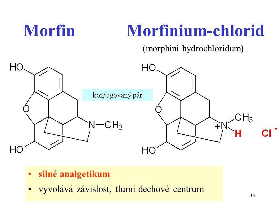 39 Morfin Morfinium-chlorid konjugovaný pár silné analgetikum vyvolává závislost, tlumí dechové centrum (morphini hydrochloridum)