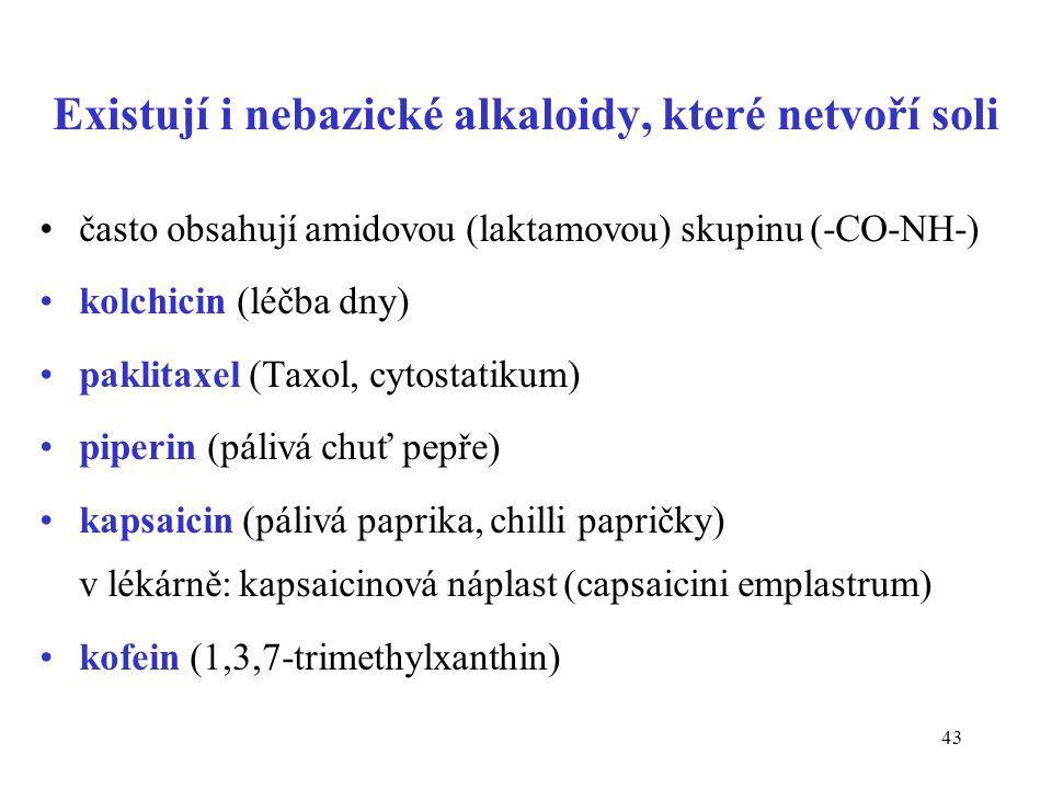 43 Existují i nebazické alkaloidy, které netvoří soli často obsahují amidovou (laktamovou) skupinu (-CO-NH-) kolchicin (léčba dny) paklitaxel (Taxol,