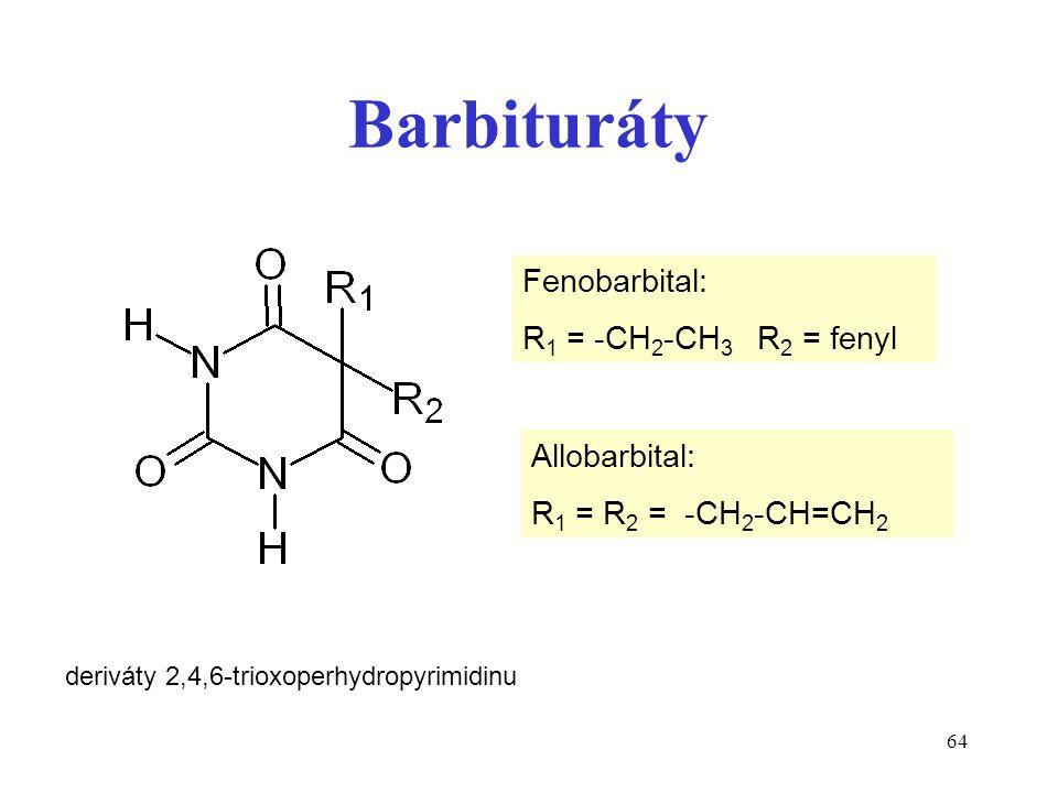 64 Barbituráty deriváty 2,4,6-trioxoperhydropyrimidinu Allobarbital: R 1 = R 2 = -CH 2 -CH=CH 2 Fenobarbital: R 1 = -CH 2 -CH 3 R 2 = fenyl